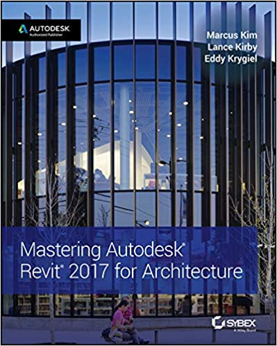 Mastering Autodesk Revit 2017 for Architecture: 9781119240006