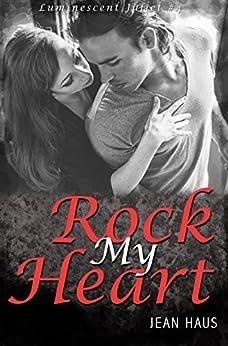 Rock My Heart (Luminescent Juliet #4) by [Haus, Jean]