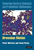 Brownian Motion, Mörters, Peter and Peres, Y., 0521168848