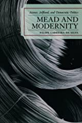 Mead and Modernity: Science, Selfhood, and Democratic Politics by Filipe Carreira da Silva (2010-07-08) Paperback