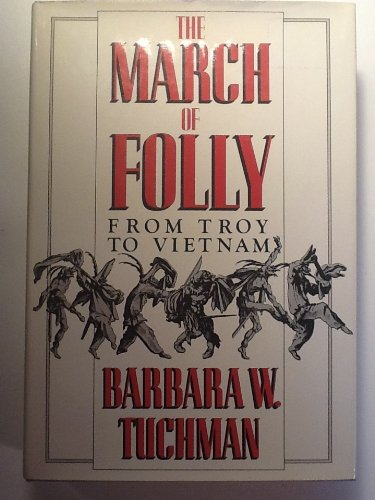 The March Of Folly by Barbara W. Tuchman