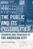 img - for The Public and Its Possibilities: Triumphs and Tragedies in the American City (Urban Life, Landscape and Policy) book / textbook / text book