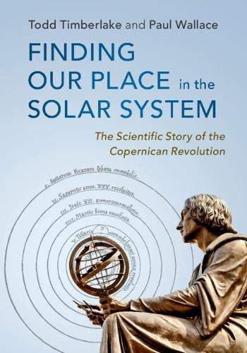(Finding our Place in the Solar System: The Scientific Story of the Copernican Revolution)