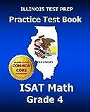 ILLINOIS TEST PREP Practice Test Book ISAT Math Grade 4: Common Core Edition
