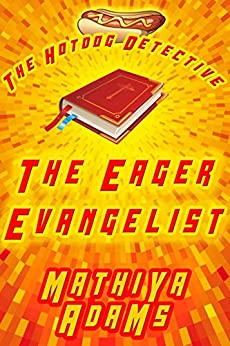 The Eager Evangelist: The Hot Dog Detective (A Denver Detective Cozy Mystery) by [Adams, Mathiya]