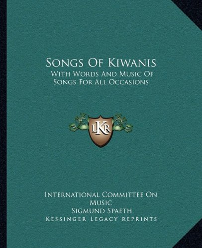 Songs Of Kiwanis: With Words And Music Of Songs For All Occasions