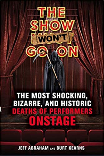 The Show Won't Go On: The Most Shocking, Bizarre, and