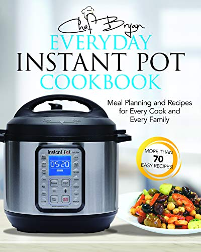 The Everyday Instant Pot Cookbook: Meal Planning and Recipes for Every Cook and Every Family by Brian Woolley