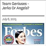 Team Geniuses - Jerks Or Angels? | Rich Karlgaard
