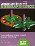 COMPUTER AIDED DESIGN WITH UNIGRAPHICS NX3: ENGINEERING DESIGN IN COMPUTER INTEGRATED DESIGN AND MANUFACTURING