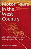 Motor Tours in the West Country: With 48 Illustrations from Photographs, and Map