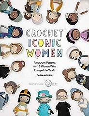 Crochet Iconic Women: Amigurumi Patterns for 15 Women Who Changed the World