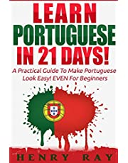 Portuguese: Learn Portuguese In 21 DAYS! – A Practical Guide To Make Portuguese Look Easy! EVEN For Beginners
