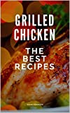 Grilled chicken: The best recipes