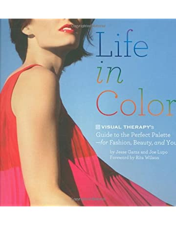 Life in Color: The Visual Therapy Guide to the Perfect Palette Beauty and You! for Fashion