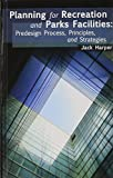 Planning for Recreation and Parks Facilities : Predesign, Process, Principles and Strategies, Harper, Jack, 1892132850