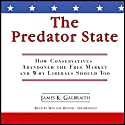 The Predator State: How Conservatives Abandoned the Free Market and Why Liberals Should Too Audiobook by James K. Galbraith Narrated by William Hughes