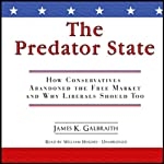 The Predator State: How Conservatives Abandoned the Free Market and Why Liberals Should Too | James K. Galbraith