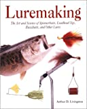 Luremaking: The Art and Science of Spinnerbaits, Buzzbaits, Jigs, and Other Leadheads
