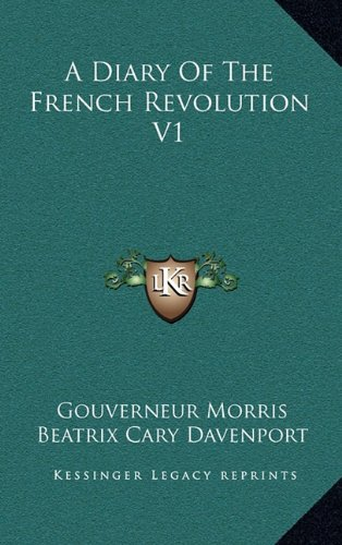 A Diary Of The French Revolution V1 by Gouverneur Morris
