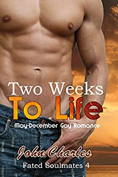 Two Weeks To Life: May-December Gay Romance (Fated Soulmates Book 4) by [Charles, John]