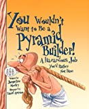You Wouldn't Want to Be a Pyramid Builder!, Jacqueline Morley, 0531123510
