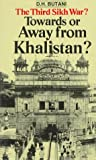 The Third Sikh War? Towards or Away from Khalistan?, D. H. Butani, 8185002029