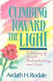 Climbing Toward the Light, Ardath H. Rodale and Ardath Rodale, 087857834X