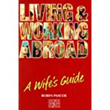 Living and Working Abroad: Wife's Guide: A Wife's Guide