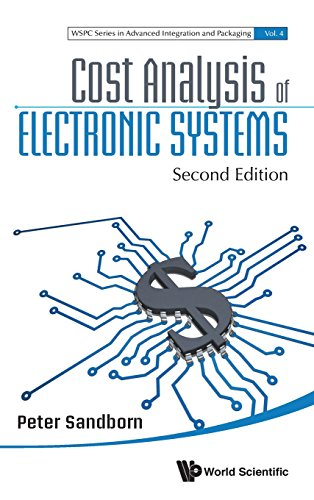 Cost Analysis of Electronic Systems: Second Edition (WSPC Series in Advanced Integration and Packaging)