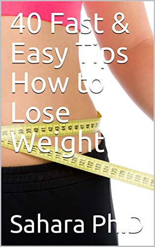 40 Fast & Easy Tips How to Lose Weight