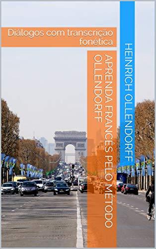Aprenda Francês pelo método Ollendorff: Diálogos com transcrição fonética