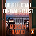 The Reluctant Fundamentalist Hörbuch von Mohsin Hamid Gesprochen von: Mohsin Hamid