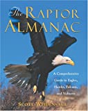 The Raptor Almanac: A Comprehensive Guide to Eagles, Hawks, Falcons, and Vultures
