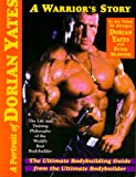 A Portrait of Dorian Yates: The Life and Training Philosophy of the World's Best Bodybuilder