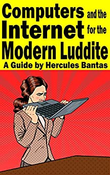 Computers and the Internet for the Modern Luddite: A Guide by [Bantas, Hercules]