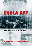 Enola Gay and the Court of History, Newman, Robert P., 0820470716