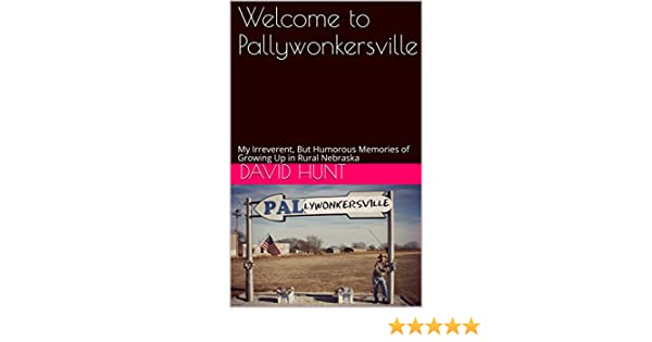 Welcome to Pallywonkersville: My Irreverent, But Humorous Memories of Growing Up in Rural Nebraska