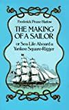 The Making of a Sailor: Or Sea Life Aboard a Yankee Square-Rigger, Frederick P. Harlow, 0486256138