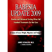 By James Schaller M.D. Babesia Update 2009: A Cause of Excess Weight, Migraines and Fatigue? A Common Reason for Failed Lym [Paperback]