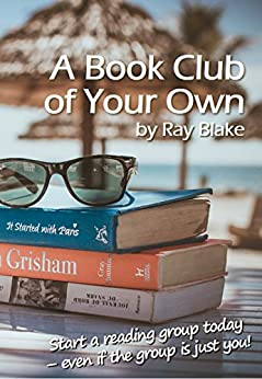 A Book Club of Your Own: Start a reading group today, even if the group is just you! by [Blake, Ray]