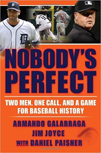 Nobodys Perfect: Two Men, One Call, and a Game for Baseball ...
