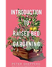 Introduction To Raised Bed Gardening: The ultimate Beginner's Guide to to Starting a Raised Bed Garden and Sustaining Organic Veggies and Plants