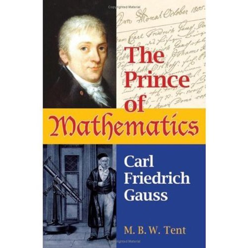 The Prince of Mathematics: Carl Friedrich Gauss by M. B. W. Tent (2006-01-30)