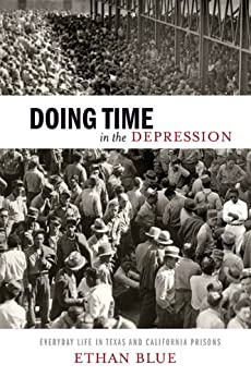 Doing Time in the Depression: Everyday Life in Texas and California Prisons (American History and Culture) by [Blue, Ethan]