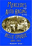 Mercedes and Auto Racing in the Belle Epoque, 1895-1915, Robert Dick, 0786418893