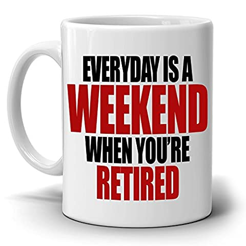 Humorous Retirement Party Decoration Supplies Gift Mug Retiree Everyday is a Weekend When You're Retired, Printed on Both - Breakfast Gift Bucket