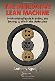 img - for The Innovative Lean Machine: Synchronizing People, Branding, and Strategy to Win in the Marketplace book / textbook / text book