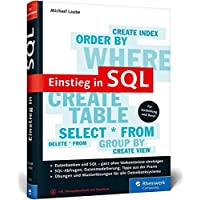 Einstieg in SQL: Für alle wichtigen Datenbanksysteme: MySQL, PostgreSQL, MariaDB, MS SQL. Ohne Vorkenntnisse einsteigen!
