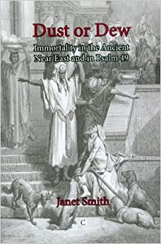 Dust or Dew: Immortality in the Ancient Near East and in Psalm 49 by Janet K. Smith (2012-06-12)